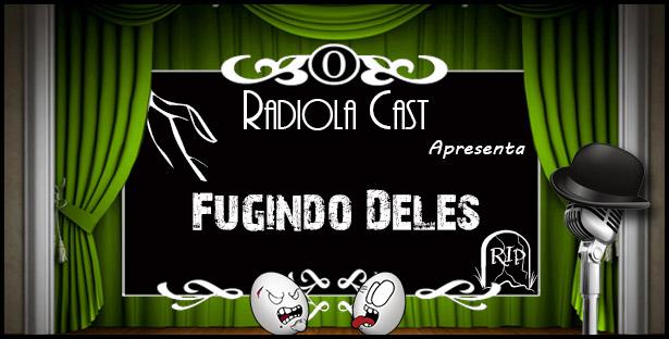 Radiola 001 – Fugindo Deles