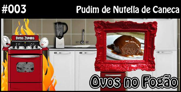 ONF 003 – Pudim de Nutella de Caneca