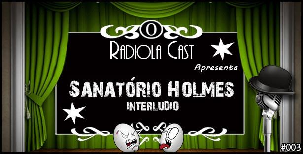 Radiola 003 – Sanatório Holmes: Interlúdio