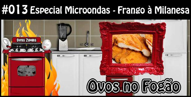 ONF 013 – Especial Microondas – Frango à Milanesa