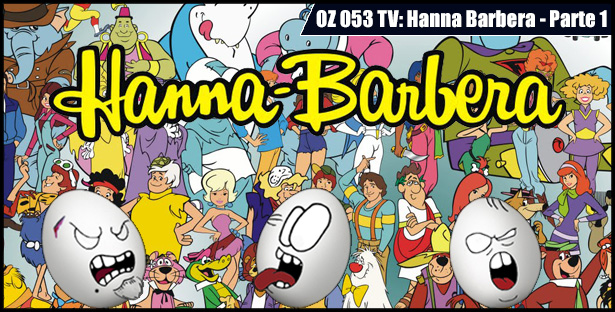 OZ 053 – TV: Hanna Barbera – Parte 1